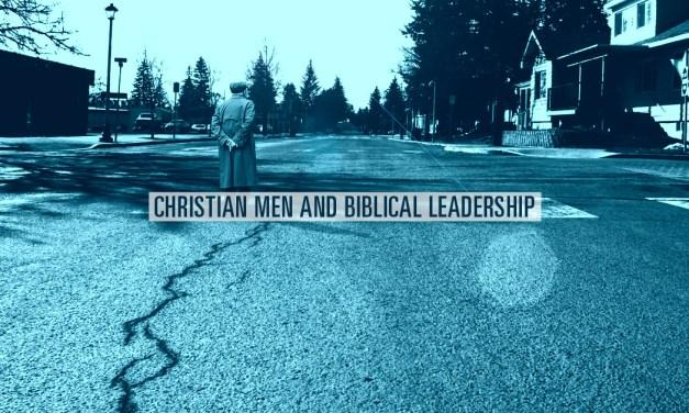 Christian Men and Biblical Leadership