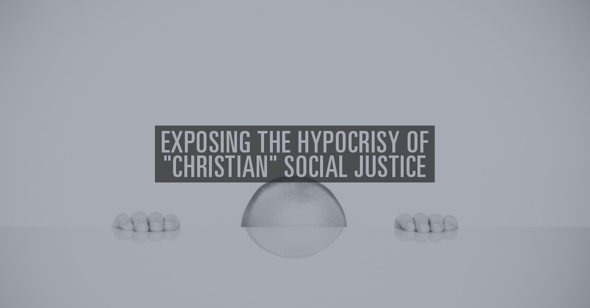 "Exposing the Hypocrisy of ""Christian"" Social Justice"