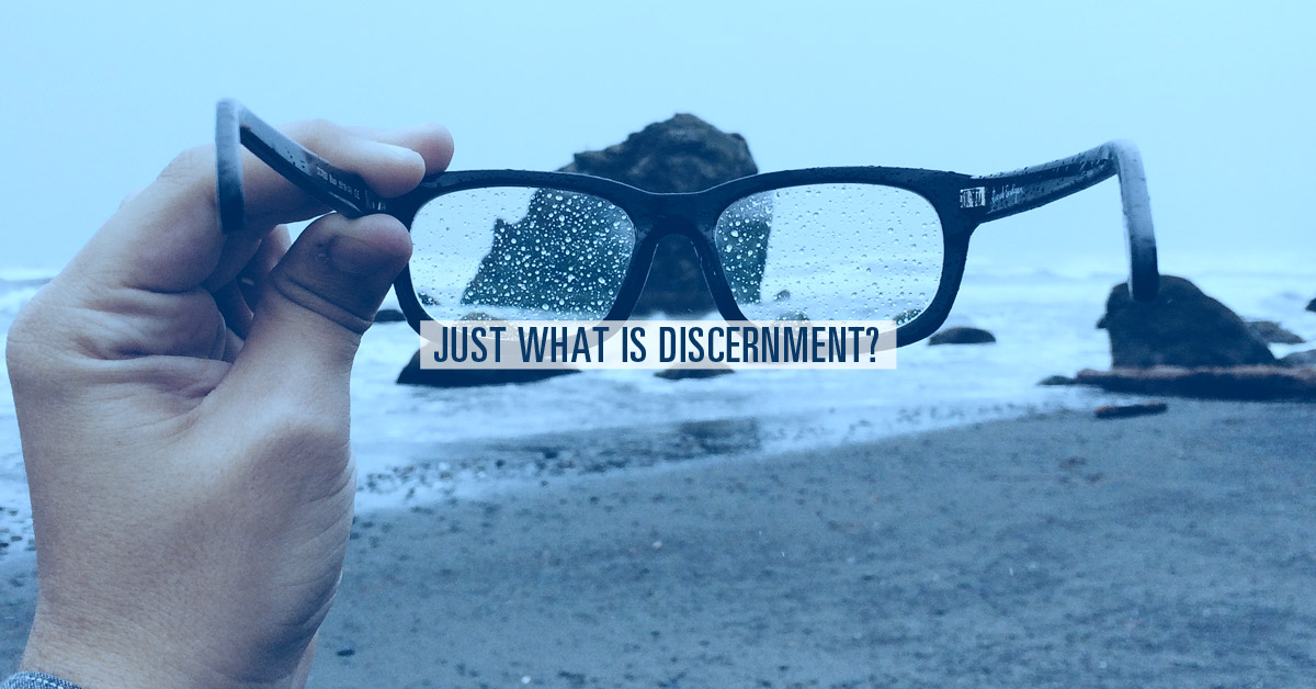 Just What Is Discernment?