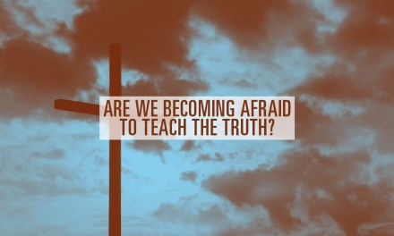 Are We Becoming Afraid to Teach the Truth?