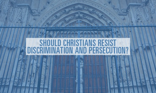 Should Christians Resist Discrimination and Persecution?