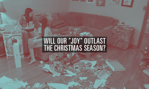 "Will Our ""Joy"" Outlast the Christmas Season?"