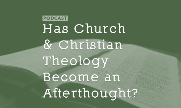 Has Church and Christian Theology Become an Afterthought?