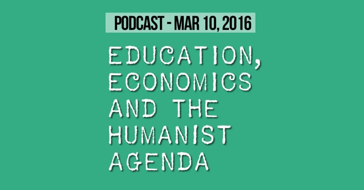 Education, Economics and the Humanist Agenda