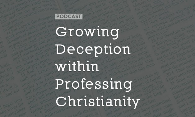Growing Deception within Professing Christianity
