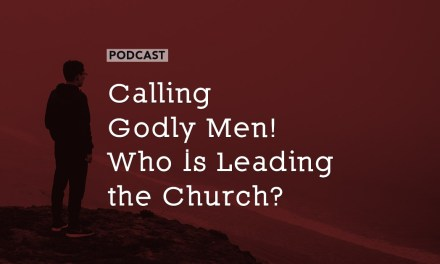 Calling Godly Men! Who Is Leading the Church?
