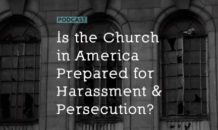 Is the Church in America Prepared for Harassment and Persecution?