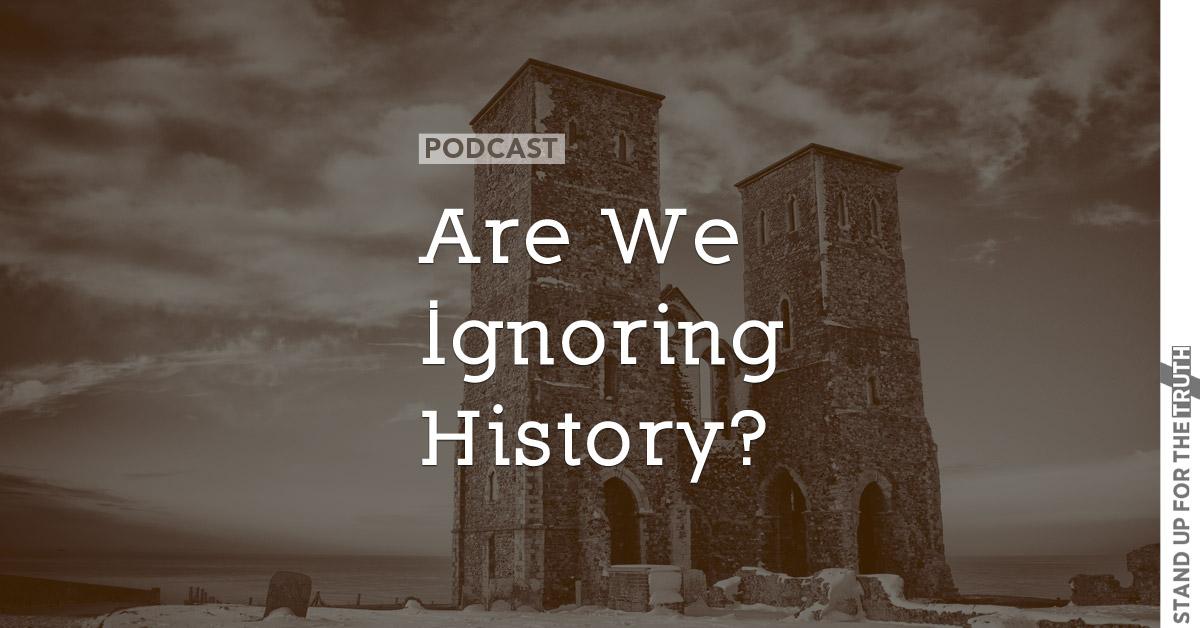 Are We Ignoring History?