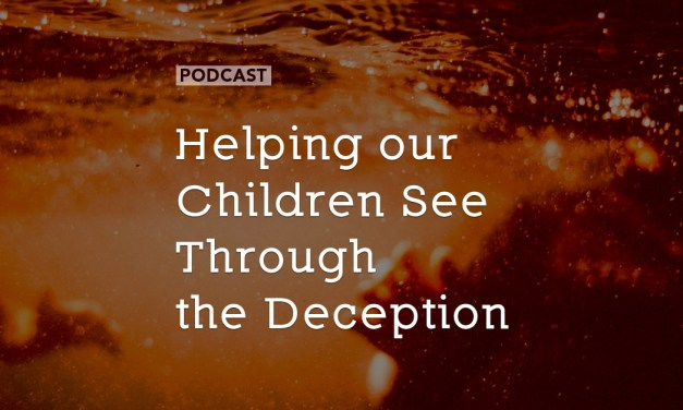 Helping our Children See Through the Deception