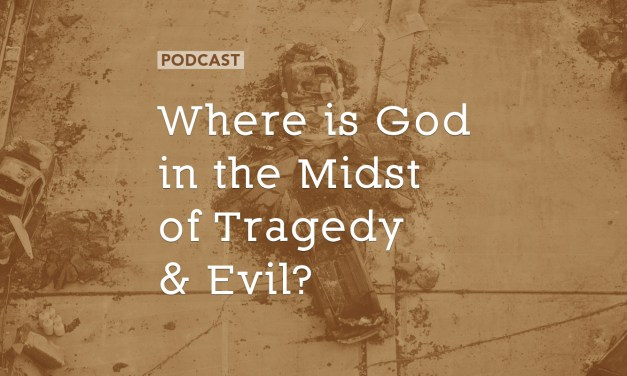 Where is God in the Midst of Tragedy and Evil?