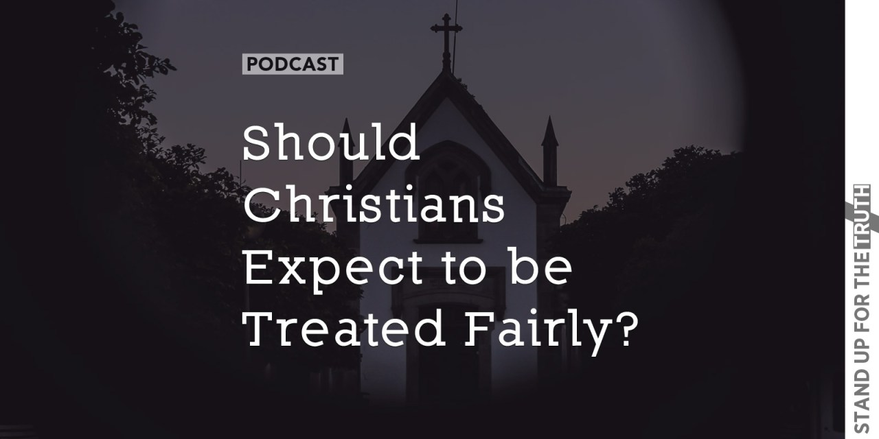 Should Christians Expect to be Treated Fairly?