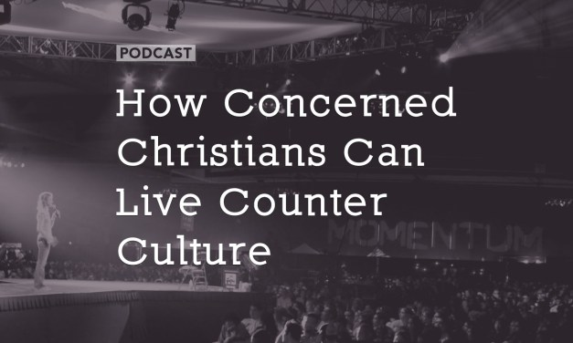 How Concerned Christians Can Live Counter Culture