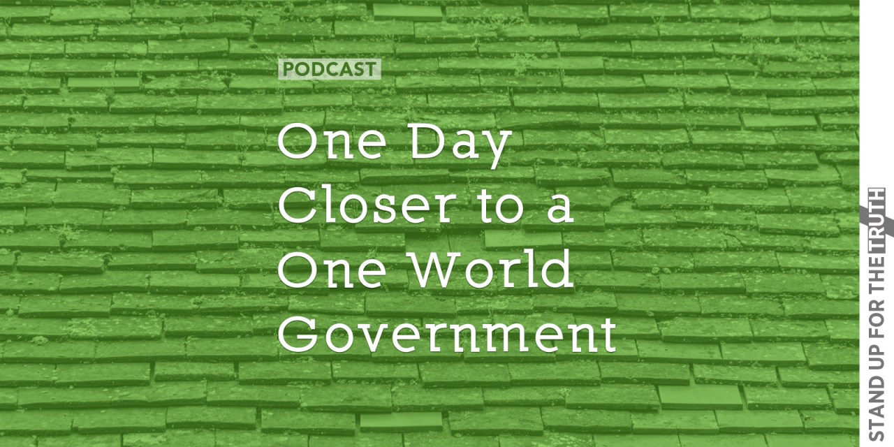 One Day Closer to a One World Government
