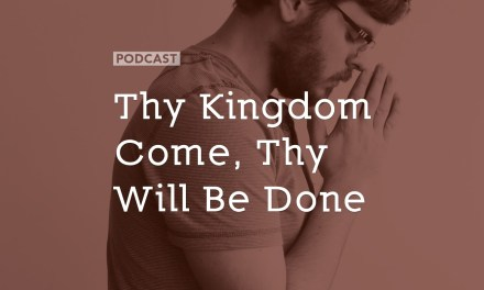 Thy Kingdom Come, Thy Will Be Done…