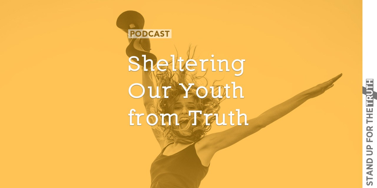 Sheltering Our Youth from Truth
