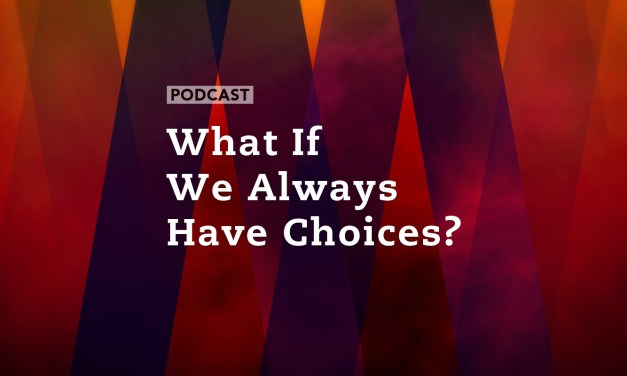 What If We Always Have Choices?