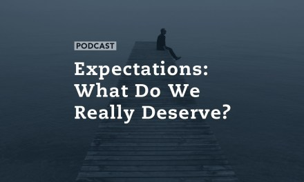 Expectations: What Do We Really Deserve?
