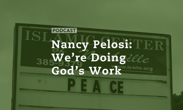 Nancy Pelosi: We're Doing God's Work