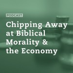 Chipping Away at Biblical Morality and the Economy