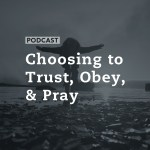 Choosing to Trust, Obey, and Pray