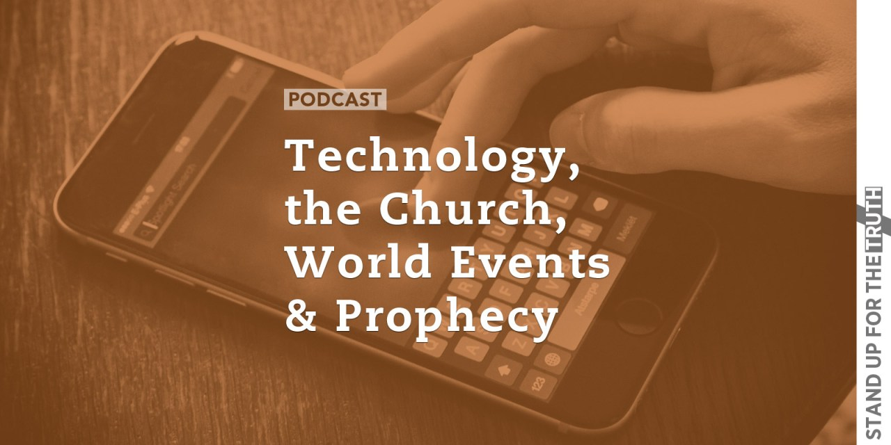 Technology, the Church, World Events & Prophecy
