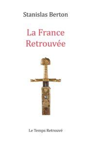 Stanislas BERTON – La France Retrouvée – Êtes-vous prêt à retrouver la France?