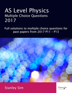 AS Level Physics Multiple Choice Questions 2017 – Stanley Sim