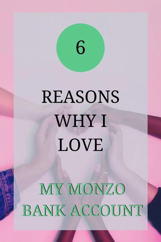 The image shows six hands forming a love heart shape with their hands over a pink background. The text over the image reads: '6 reasons why I love my Monzo bank account'.