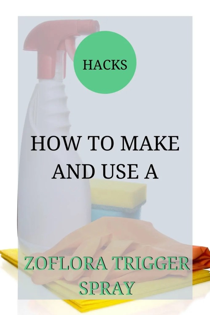 The image shows a white trigger spray bottle and some other cleaning items. The text over the image reads: 'Hacks: how to make and use a Zoflora trigger spray'.
