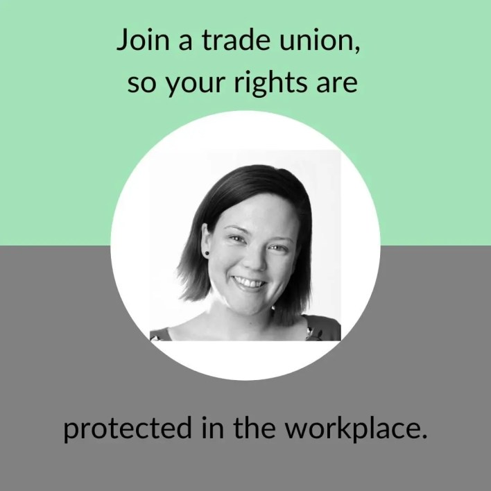 Join a trade union so your rights are protected in the work place