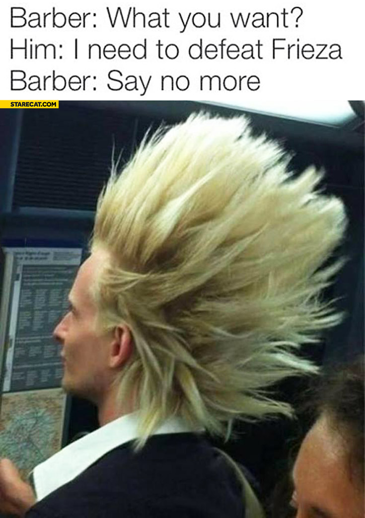 Barber What Do You Want I Need To Defeat Frieza Say No