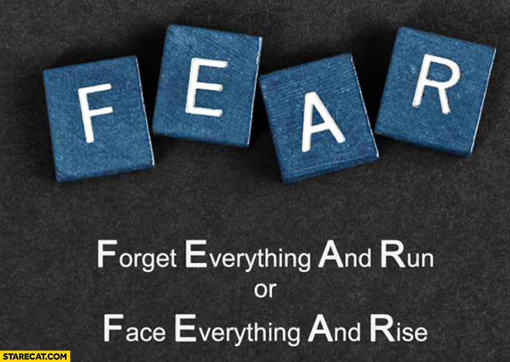 Fear Forget Anything And Run Or Face Everything And Rise