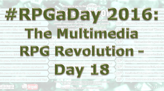 RPG a Day 2016:  The Multimedia RPG Revolution- Day 18
