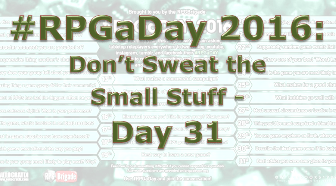 RPG a Day 2016: Don't Sweat the Small Stuff – Day 31