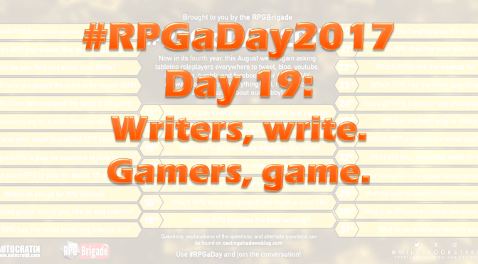 #RPGaDay2017 Day 19: Writers, write. Gamers, game.