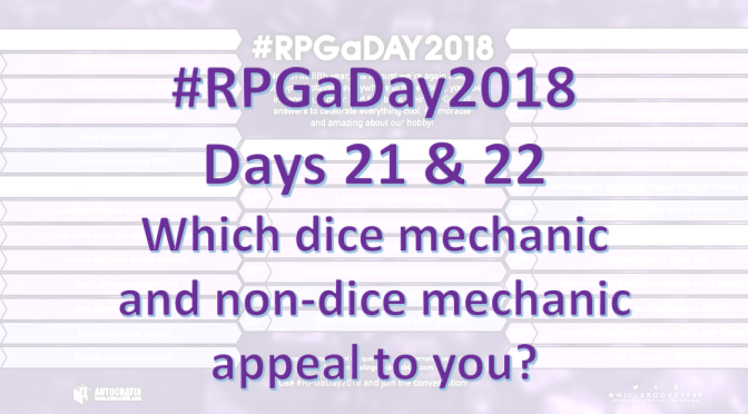 #RPGaDay2018 – Day 21 and 22: Which dice mechanic and non-dice mechanic appeal to you?