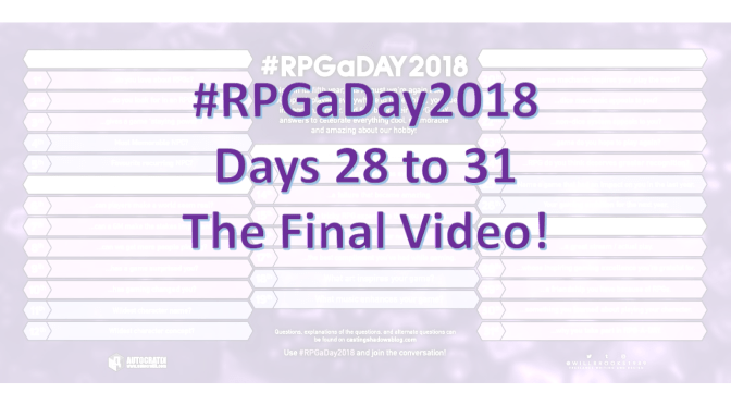 #RPGaDay2018 – Days 28 to 31: The Final Video!