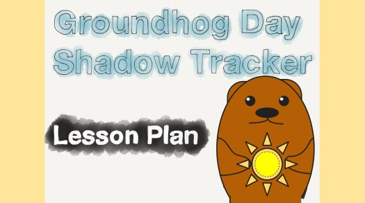 Groundhog Day Shadow Tracker Lesson Plan