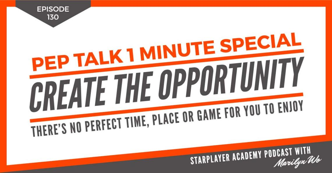 PTOMS130: Create the Opportunity: There's no perfect time, place or game for you to enjoy
