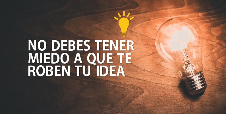 Por qué no debes tener miedo a que se roben tus ideas