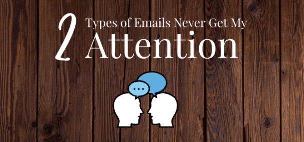 Email Marketing Lesson: 2 Types of Emails Never Get My Attention