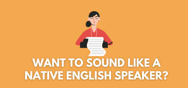 11 English Phrases to Sound Like a Native English Speaker