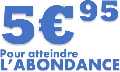 5 euros 95 pour atteindre L'ABONDANCE