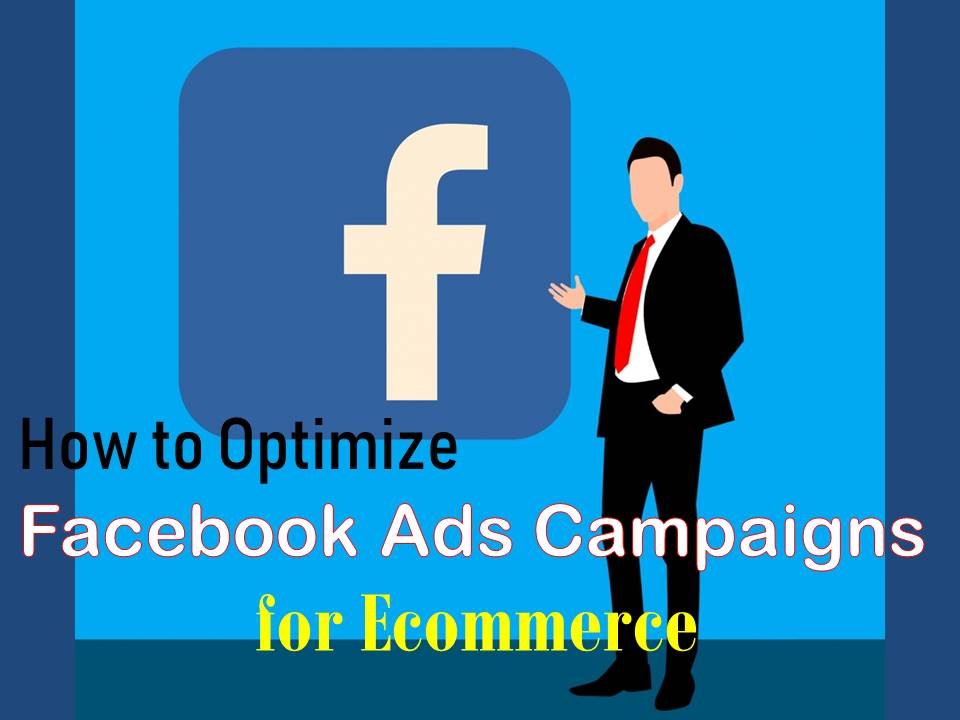 optimizing facebook ad campaigns for ecommerce