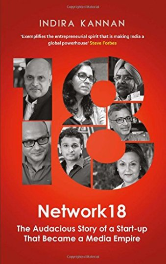 Network18 The Audacious Story of a Start-up That Became a Media Empire - Startup Archive - Books For Indian Entrepreneurs
