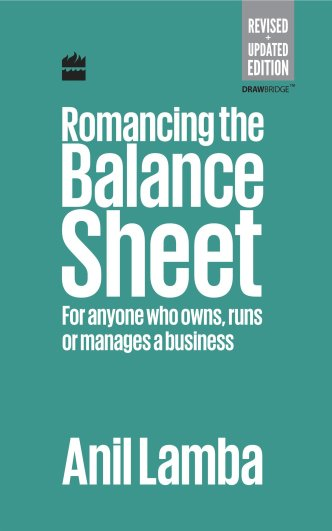 Romancing the Balance Sheet For Anyone Who Owns, Runs or Manages a Business – Anil Lamba - Startup Archive - Books For Indian Entrepreneurs