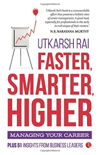 Faster, Smarter, Higher Managing your Career – Utkarsh Rai - Startup Archive - Books For Indian Entrepreneurs