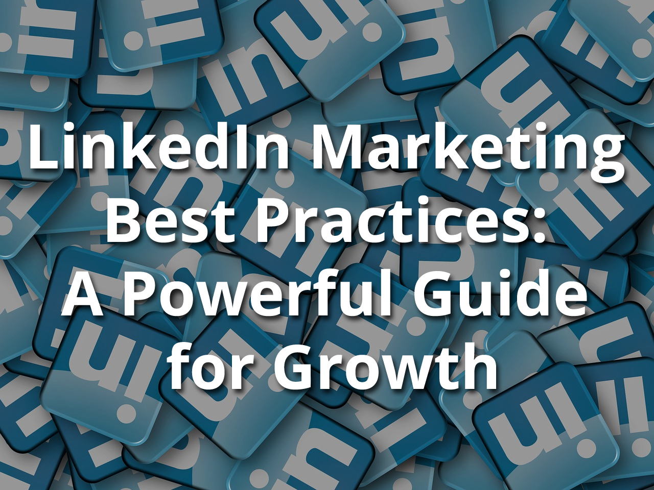 LinkedIn marketing best practices: a powerful guide for growth, via StartupDevKit