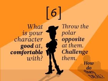 À quoi votre personnage est bon, à l'aise ? Confrontez-le à l'opposé absolu. Lancez-lui des défis. Comment s'en sort-il ?