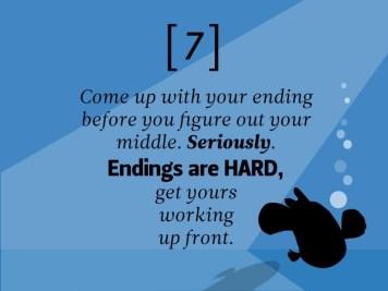 Déterminez la fin avant d'attaquer le milieu. Sérieusement. LES DENOUEMENTS sont DIFFICILES, travaillez dessus en priorité.